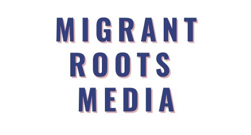 Migrant Roots Media