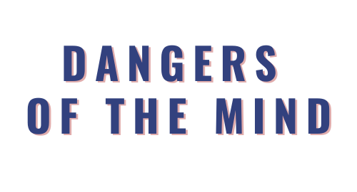 Dangers of the Mind